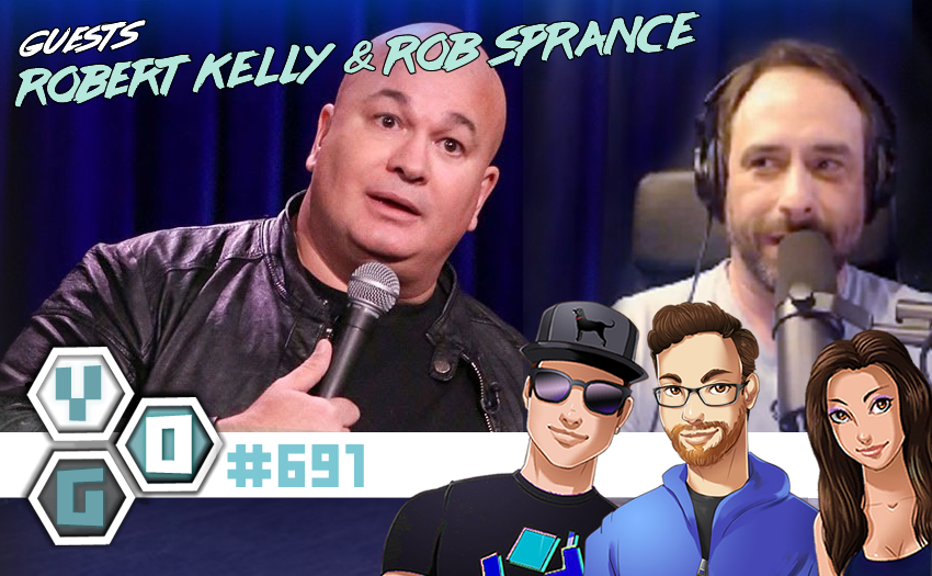 Episode #691 – Rage Boner with Robert Kelly and Rob Sprance