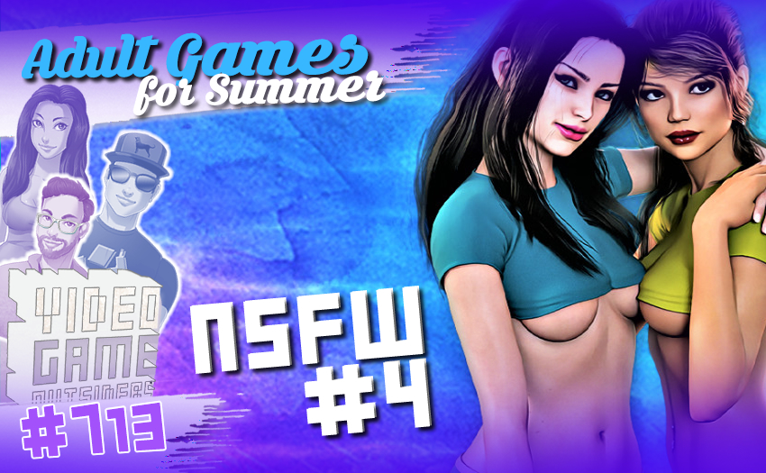 Episode #713 – NSFW 4: Adult Games for Summer
